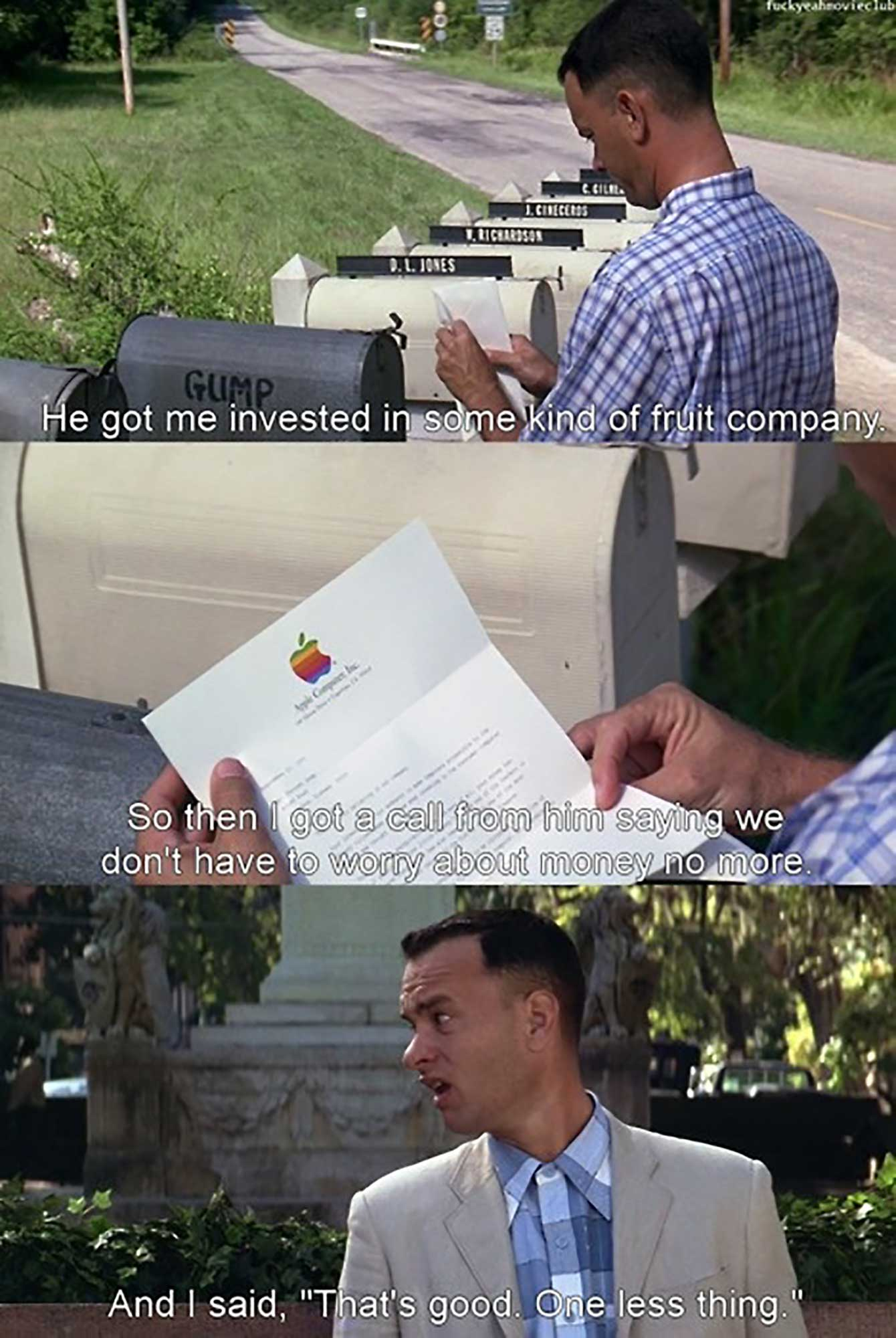 Forrest Gump had himself quite an ROI on the shares of some «fruit company» (that turned out to be Apple)